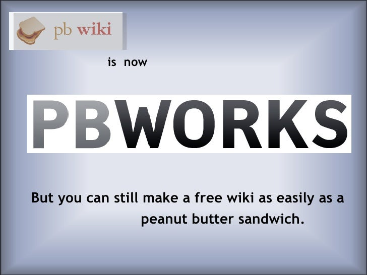 But you can still make a free wiki as easily as a  peanut butter sandwich. is  now