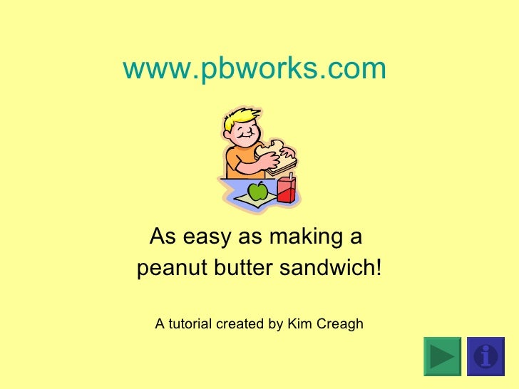 www.pbworks.com   As easy as making a  peanut butter sandwich! A tutorial created by Kim Creagh