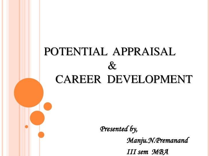 POTENTIAL  APPRAISAL                       &    CAREER  DEVELOPMENT<br />  Presented by, <br />                 Manju.N.Pr...