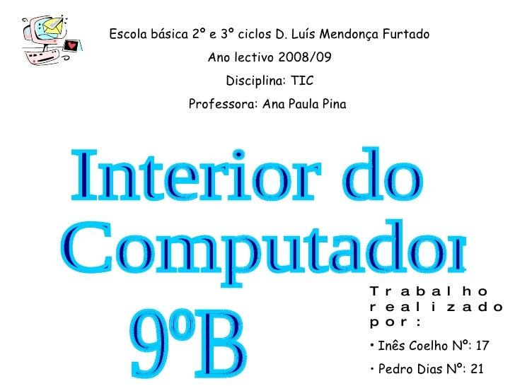 Escola básica 2º e 3º ciclos D. Luís Mendonça Furtado Ano lectivo 2008/09 Disciplina: TIC Professora: Ana Paula Pina  Inte...