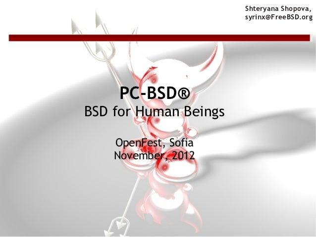 Shteryana Shopova,                       syrinx@FreeBSD.org    PC-BSD®BSD for Human Beings    OpenFest, Sofia    November,...