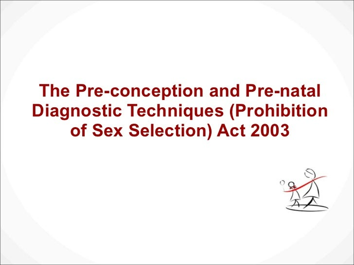 The Pre-conception and Pre-natal Diagnostic Techniques Act 2003 (Prohibition of Sex Selection in India - PNDT Act)
