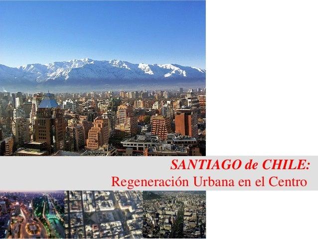 SANTIAGO de CHILE: Regeneración Urbana en el Centro