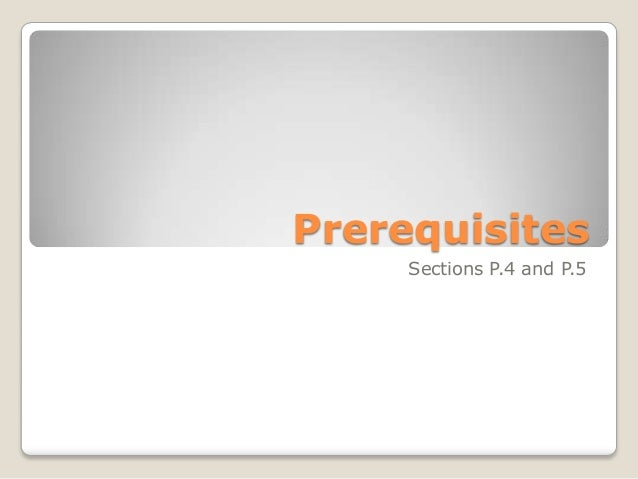 Prerequisites Sections P.4 and P.5