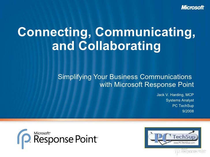 Connecting, Communicating, and Collaborating <ul><li>Simplifying Your Business Communications  with Microsoft Response Poi...