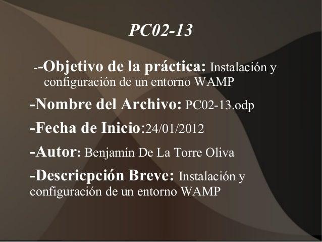 PC02-13 --Objetivo de la práctica: Instalación y configuración de un entorno WAMP -Nombre del Archivo: PC02-13.odp -Fecha ...