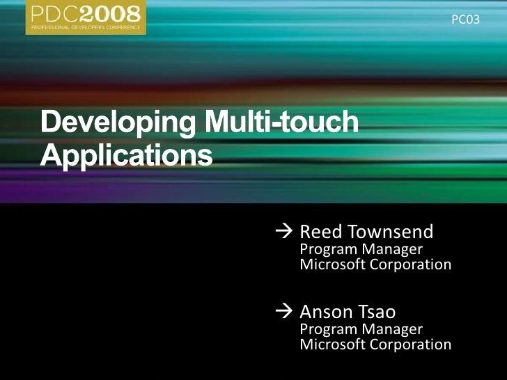 Developing Multi-touch Applications<br />Reed Townsend<br />Program Manager<br />Microsoft Corporation<br />Anson Ts...