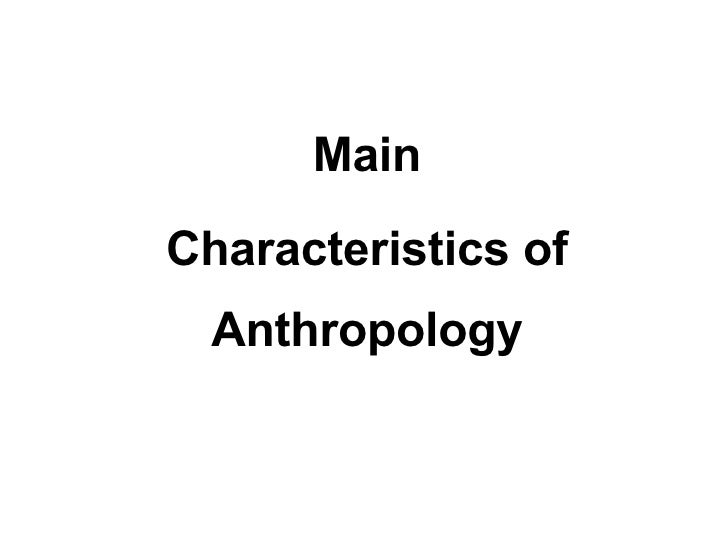 Main Characteristics of Anthropology