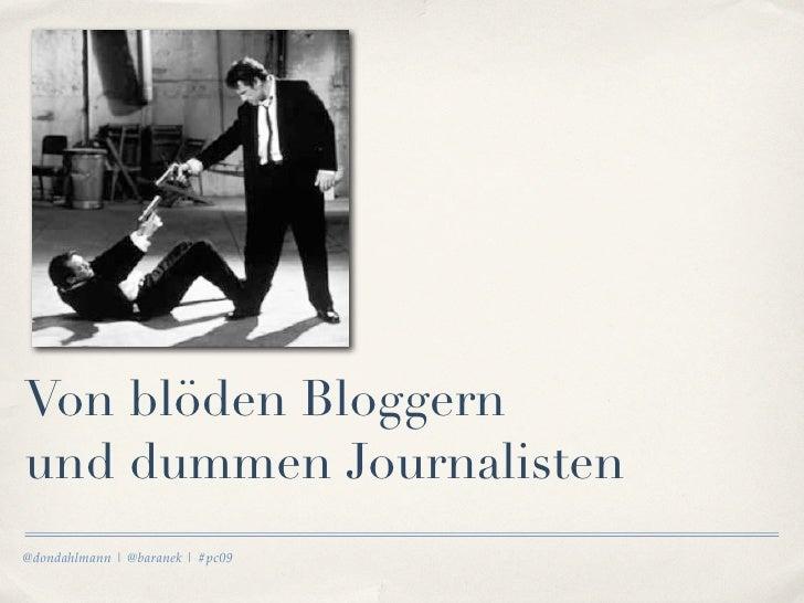 Von blöden Bloggern und dummen Journalisten @dondahlmann | @baranek | #pc09
