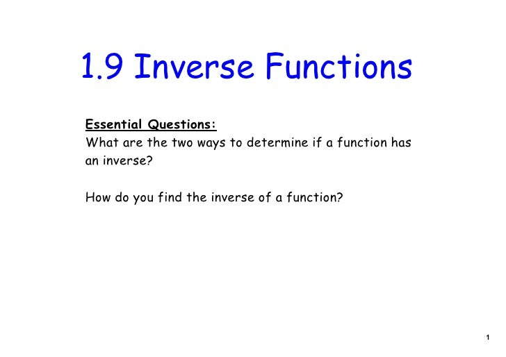 1.9 Inverse FunctionsEssential Questions:What are the two ways to determine if a function hasan inverse?How do you find th...