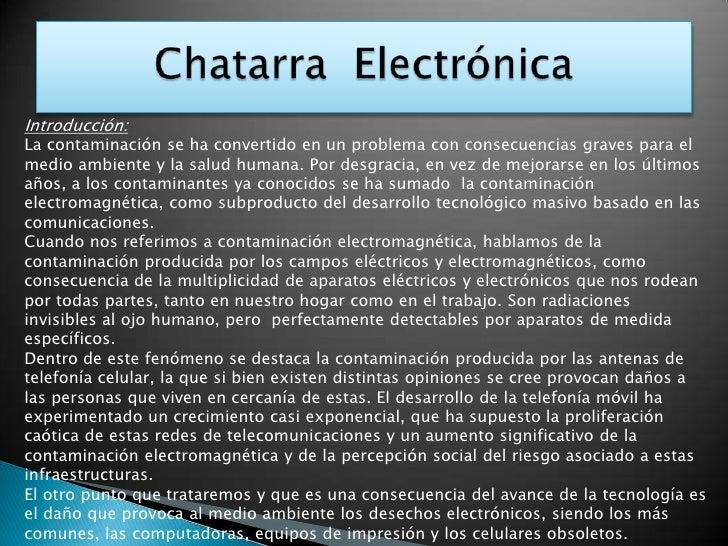 Chatarra  Electrónica <br />Introducción:<br />La contaminación se ha convertido en un problema con consecuencias graves p...
