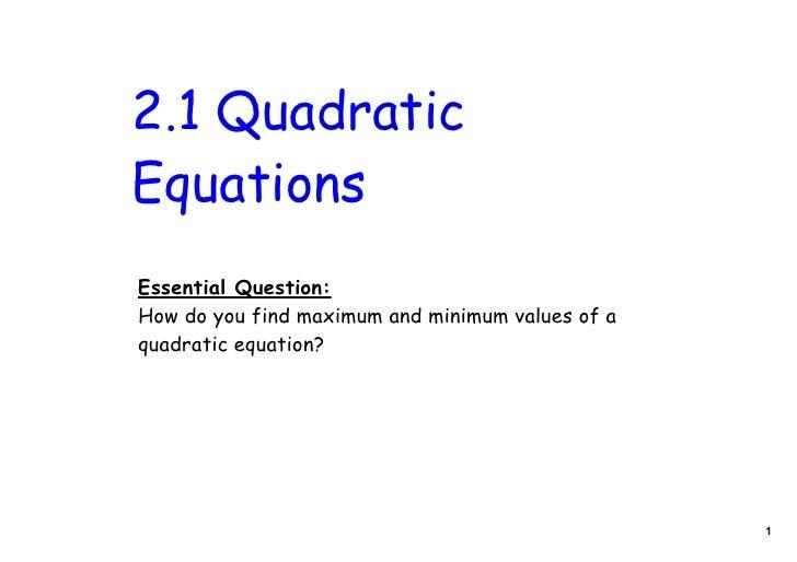 2.1 QuadraticEquationsEssential Question:How do you find maximum and minimum values of aquadratic equation?               ...