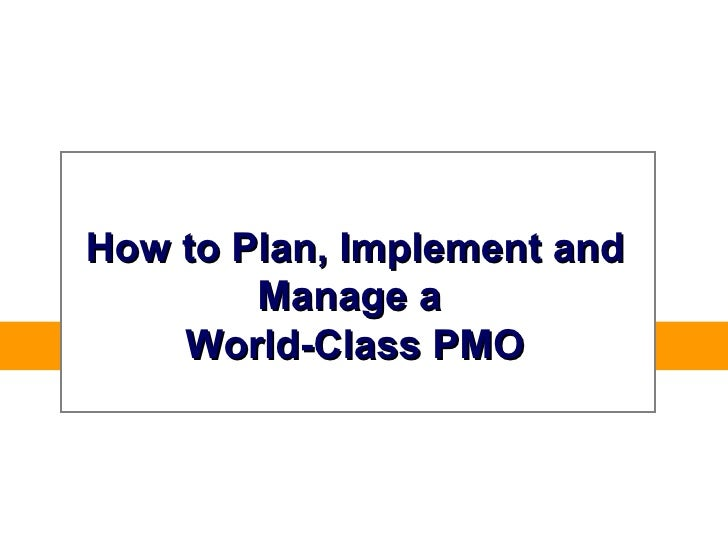 How to Plan, Implement and        Manage a    World-Class PMO