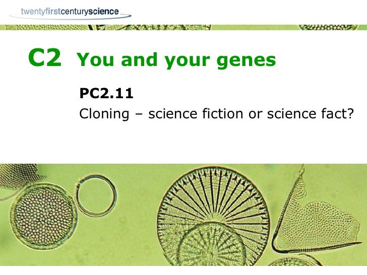 C2  You and your genes PC2.11 Cloning – science fiction or science fact?