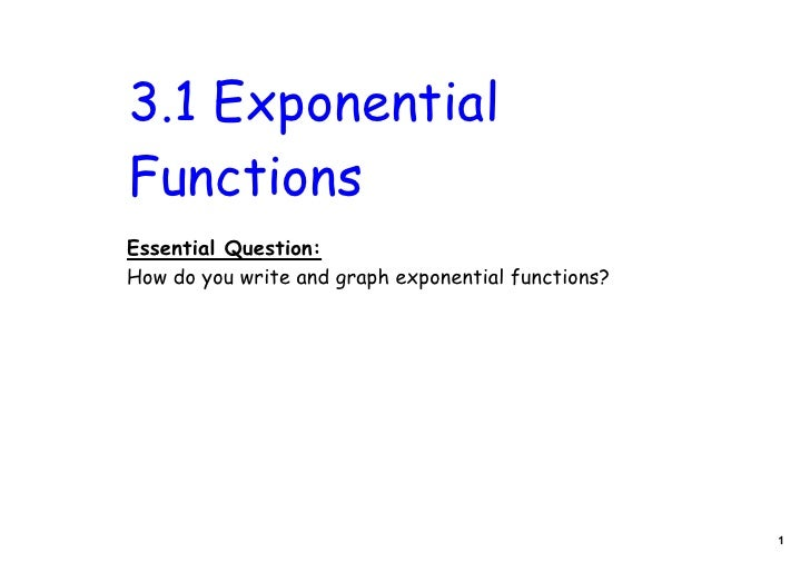 3.1 ExponentialFunctionsEssential Question:How do you write and graph exponential functions?                              ...