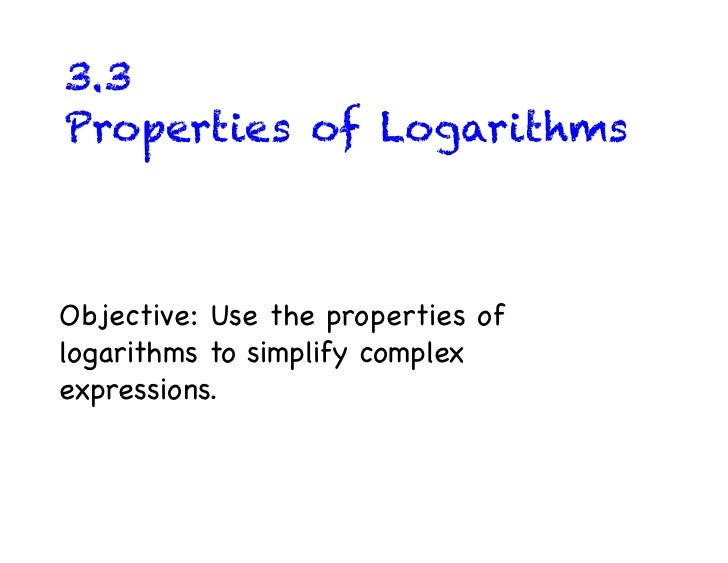 3.3Properties of LogarithmsObjective: Use the properties oflogarithms to simplify complexexpressions.