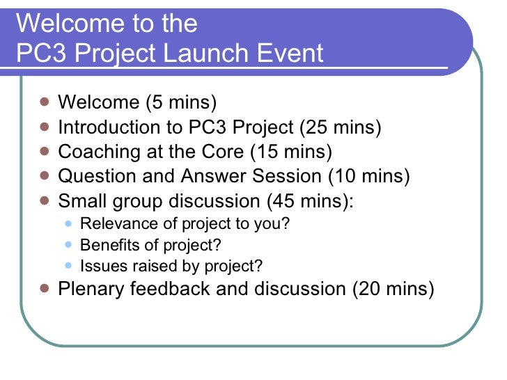 Welcome to the  PC3 Project Launch Event <ul><li>Welcome (5 mins) </li></ul><ul><li>Introduction to PC3 Project (25 mins) ...