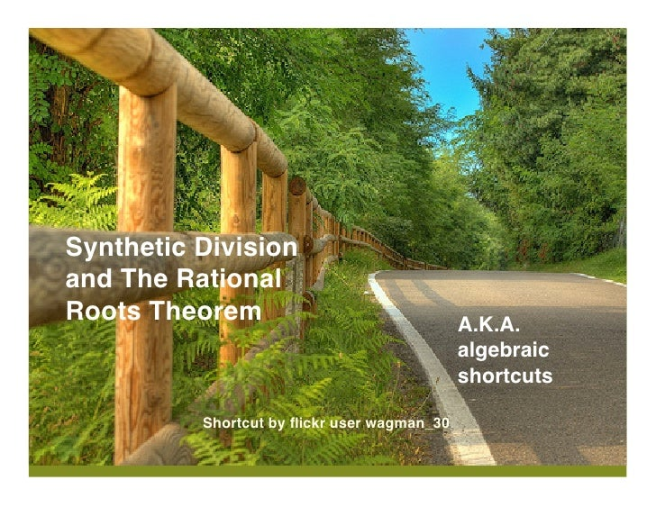 Synthetic Division and The Rational Roots Theorem                                A.K.A.                                   ...