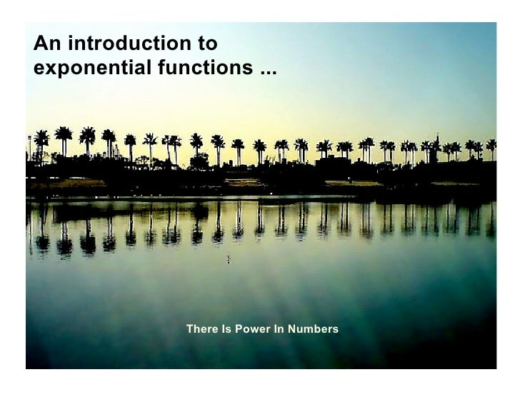 An introduction to exponential functions ...                    There Is Power In Numbers