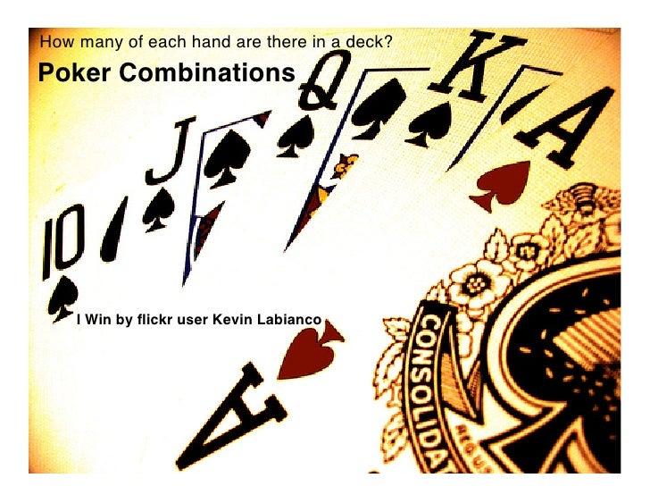 How many of each hand are there in a deck? Poker Combinations         I Win by flickr user Kevin Labianco
