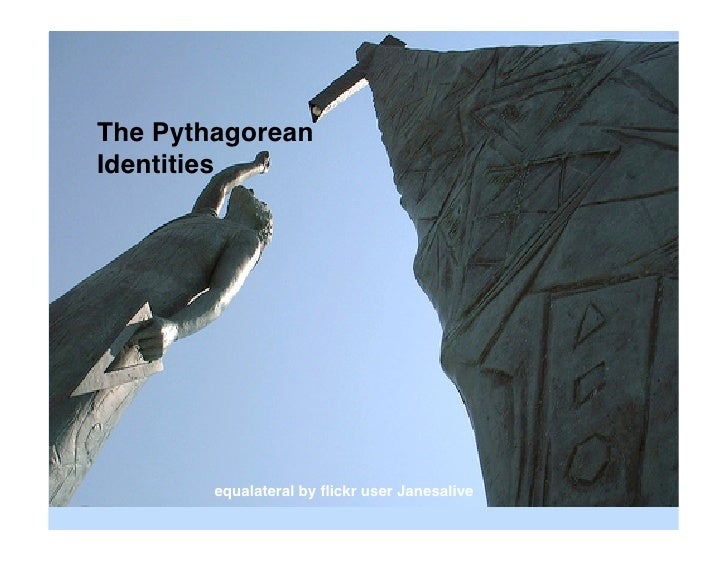 The Pythagorean Identities             equalateral by flickr user Janesalive