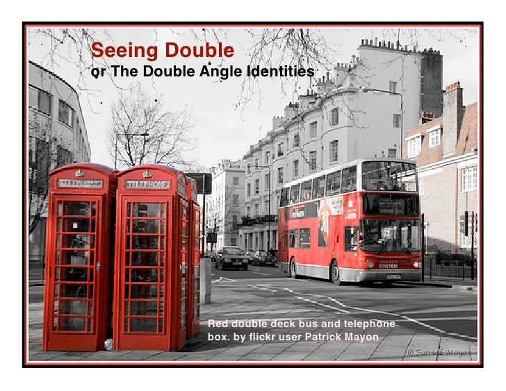 Seeing Double or The Double Angle Identities                    Red double deck bus and telephone                box. by fl...