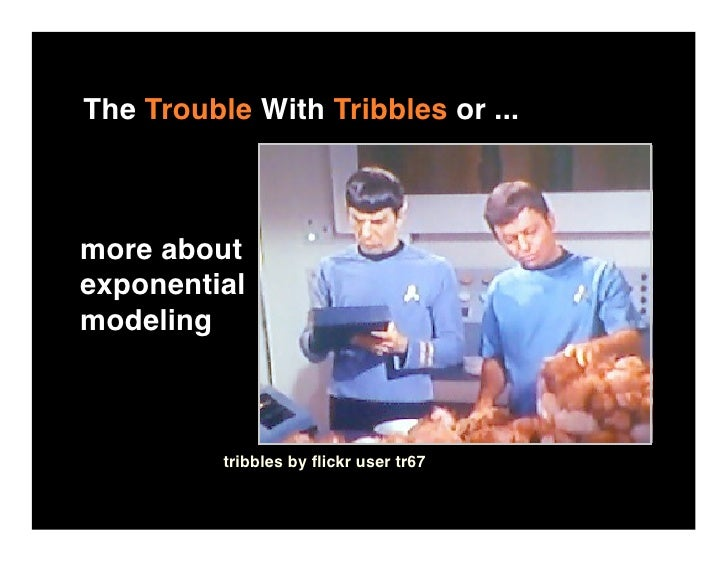 The Trouble With Tribbles or ...    more about exponential modeling              tribbles by flickr user tr67