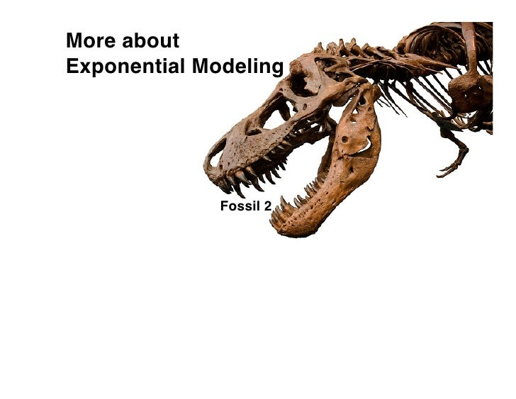 More about Exponential Modeling                   Fossil 2
