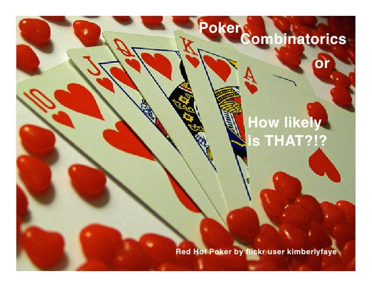 Poker           Combinatorics                                   or                    How likely                  is THAT?...