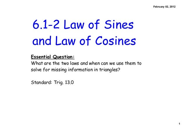 1 February 02, 2012 6.1-2 Law of Sines and Law of Cosines Essential Question: What are the two laws and when can we use th...
