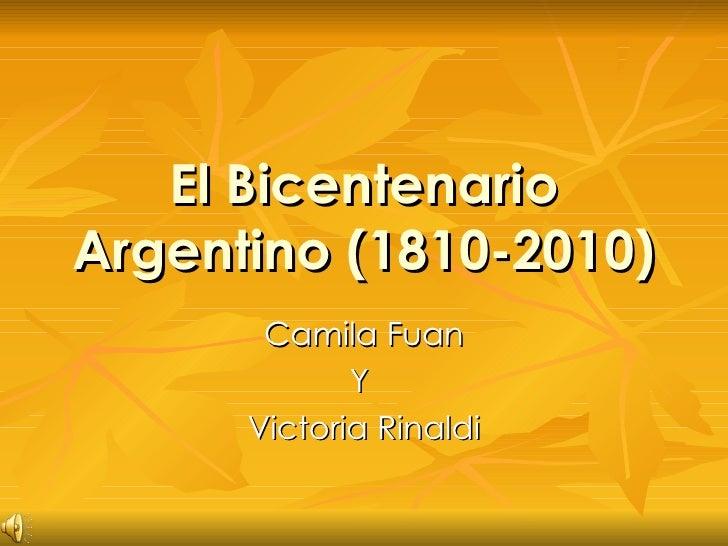 El Bicentenario Argentino (1810-2010) Camila Fuan Y  Victoria Rinaldi