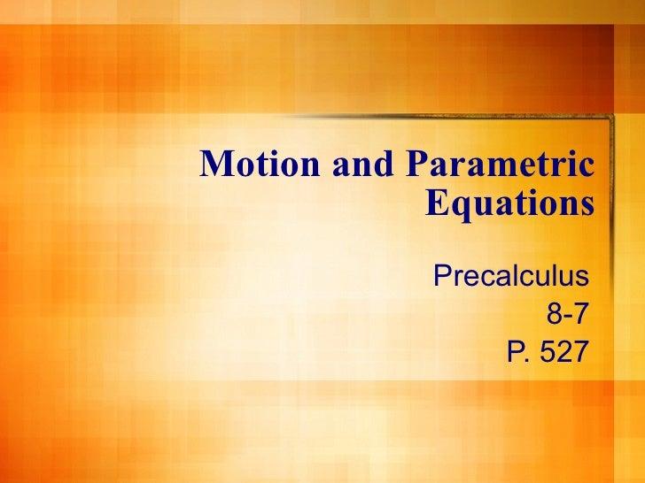 Motion and Parametric Equations Precalculus 8-7 P. 527