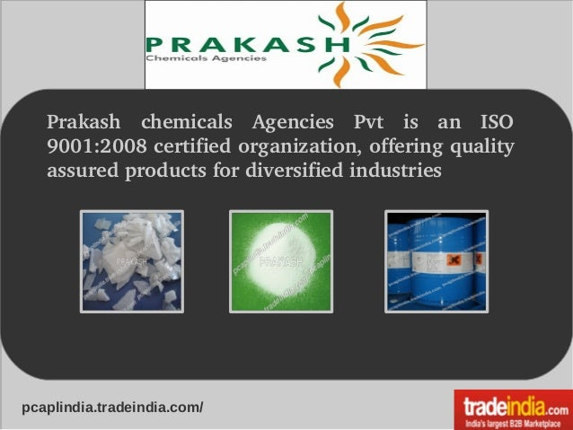 Prakash chemicals Agencies Pvt is an ISO 9001:2008certifiedorganization,offeringquality assuredproductsford...