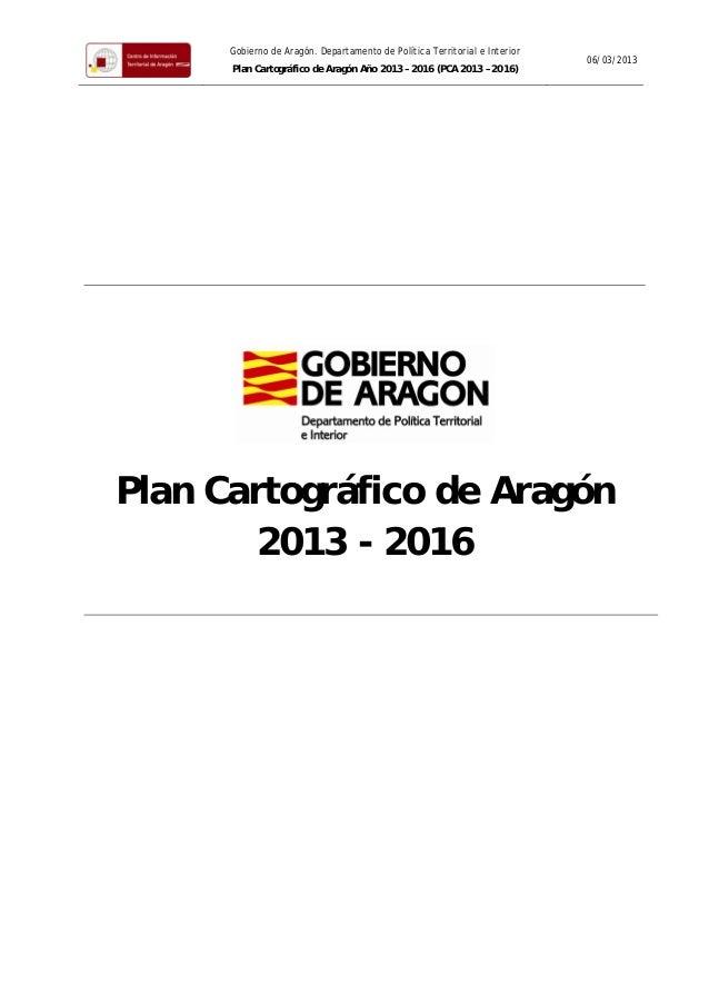 Gobierno de Aragón. Departamento de Política Territorial e Interior Plan Cartográfico de Aragón Año 2013 – 2016 (PCA 2013 ...