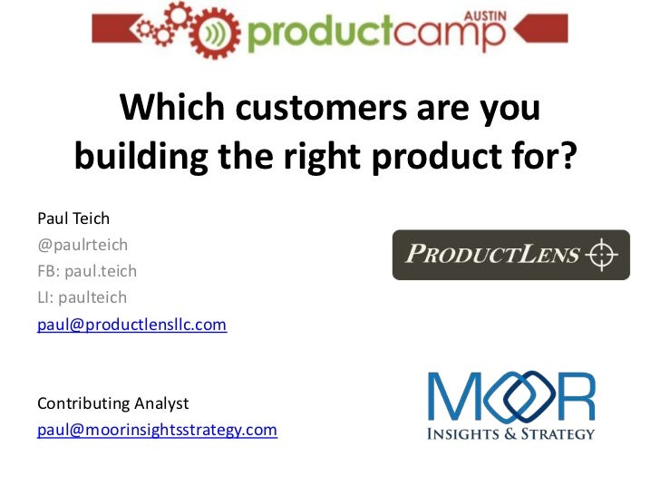 Which customers are you    building the right product for?Paul Teich@paulrteichFB: paul.teichLI: paulteichpaul@productlens...
