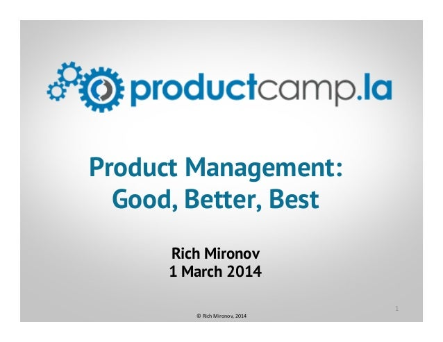 CLICK TO EDIT MASTER TITLE STYLE Product Management: Good, Better, Best Rich Mironov 1 March 2014 1 ©  Rich  Mironov,...