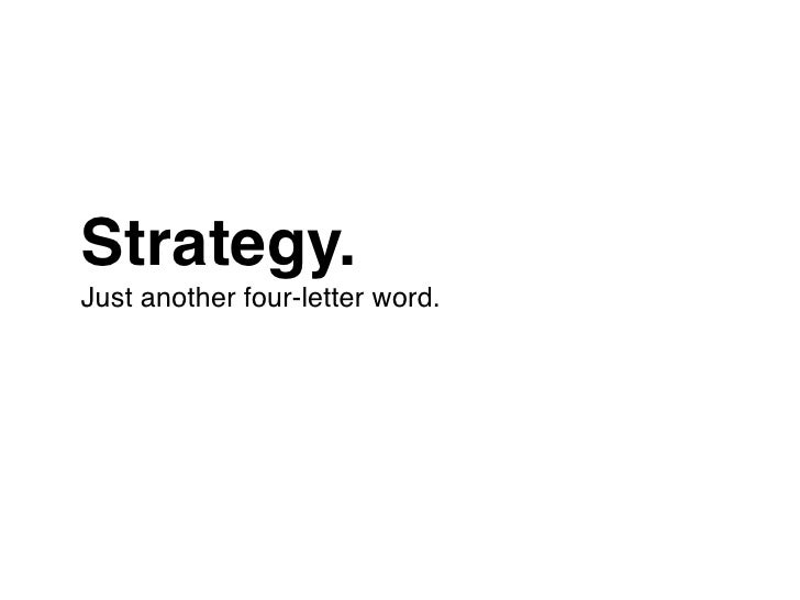 Strategy. Just another four-letter word.