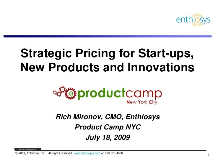 Strategic Pricing for Start-ups, New Products and Innovations<br />Rich Mironov, CMO, Enthiosys<br />Product Camp NYC<br /...
