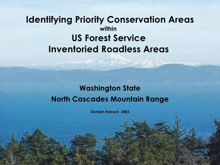 Identifying Priority Conservation Areas within  US Forest Service  Inventoried Roadless Areas  Washington State North Casc...