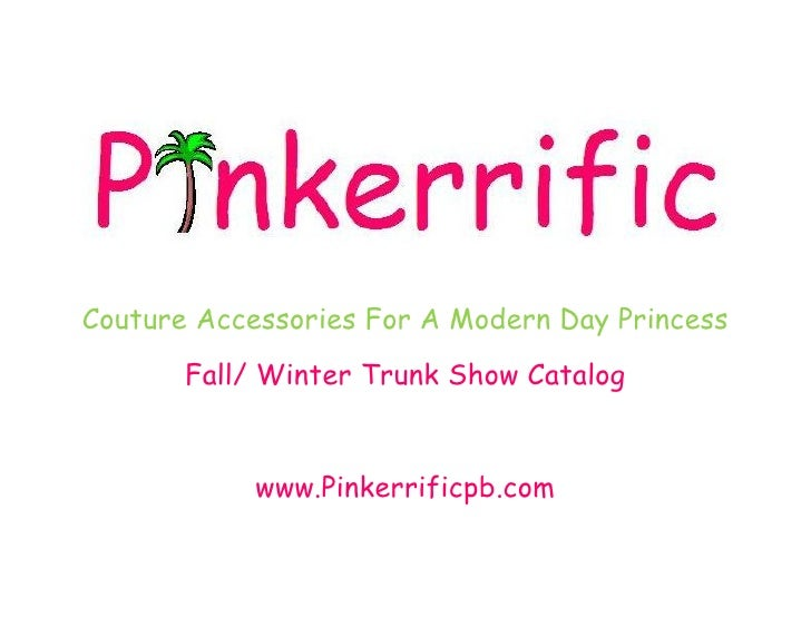 Couture Accessories For A Modern Day Princess        Fall/ Winter Trunk Show Catalog               www.Pinkerrificpb.com