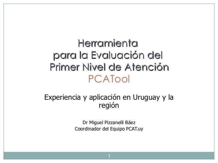 Herramienta  para la Evaluación del Primer Nivel de Atención         PCAToolExperiencia y aplicación en Uruguay y la      ...