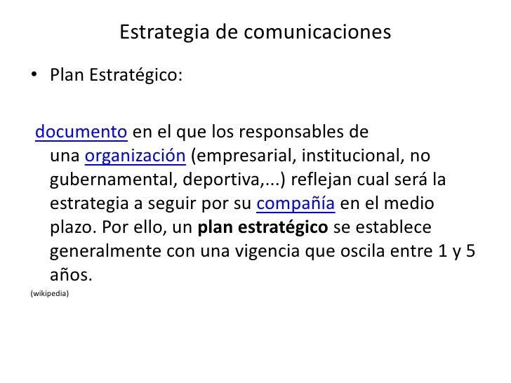 Estrategia de comunicaciones <br />Plan Estratégico:<br />documentoen el que los responsables de unaorganización(empre...
