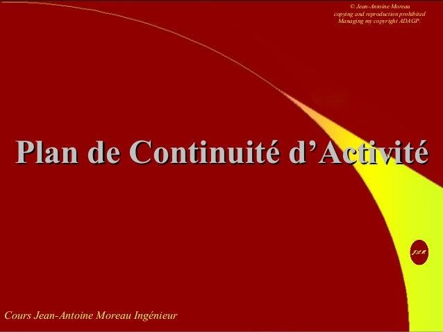 Cours Jean-Antoine Moreau Ingénieur Plan de Continuité d'ActivitéPlan de Continuité d'Activité © Jean-Antoine Moreau copyi...