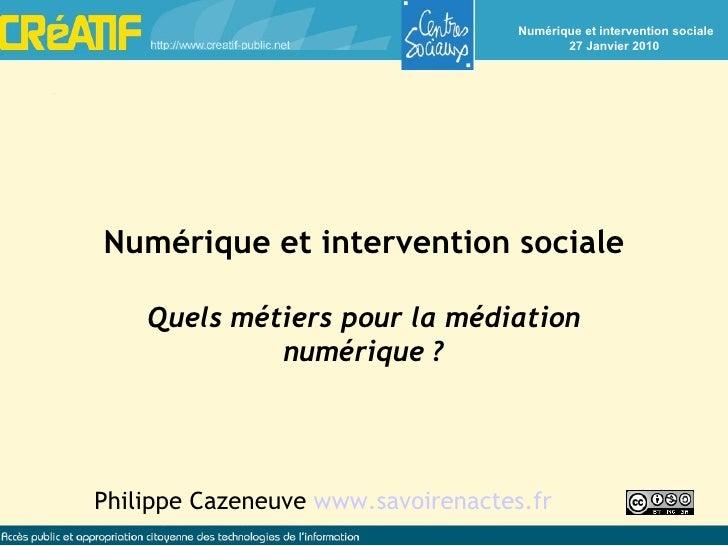 Philippe Cazeneuve  www.savoirenactes.fr Numérique et intervention sociale Quels métiers pour la médiation numérique ?