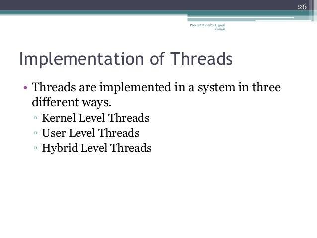 Hybrid Level Threads Kernel Level Threads ▫ User