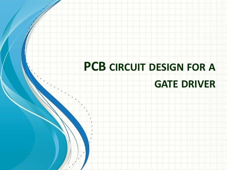 PCB CIRCUIT DESIGN FOR A            GATE DRIVER