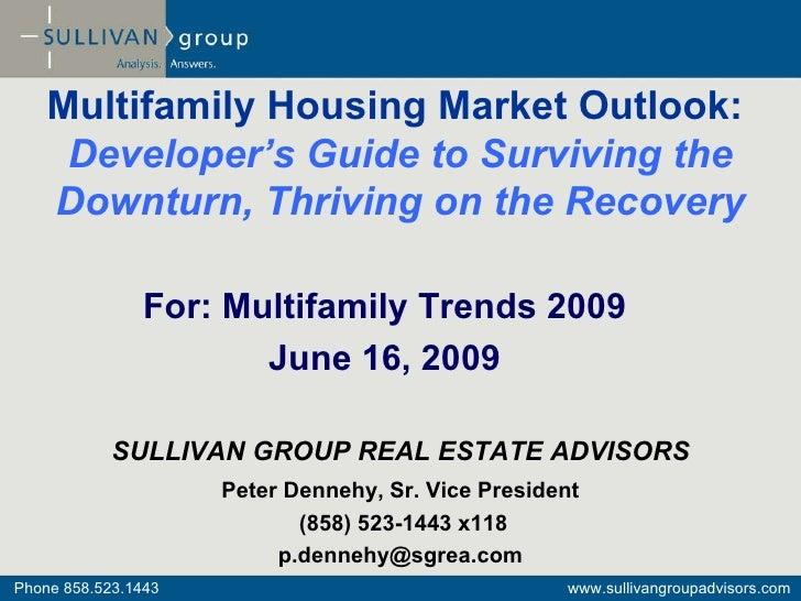 For: Multifamily Trends 2009 June 16, 2009 SULLIVAN GROUP REAL ESTATE ADVISORS Peter Dennehy, Sr. Vice President (858) 523...