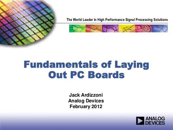 The World Leader in High Performance Signal Processing SolutionsFundamentals of Laying    Out PC Boards        Jack Ardizz...
