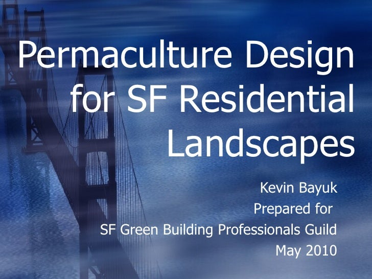 Permaculture Design    for SF Residential          Landscapes                              Kevin Bayuk                    ...