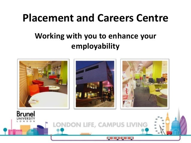 Placement and Careers Centre Working with you to enhance your employability